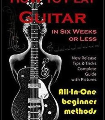 How To Play Guitar In Six Weeks Or Less Pdf Playing Guitar Guitar Acoustic Guitar Lessons