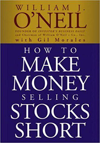 How to Make Money Selling Stocks Short: William J  O'Neil, Gil