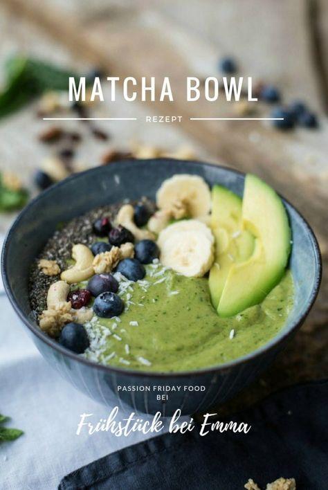 Passion Friday FOOD - Matcha Bowl - mein Start in den Morgen - Frühstück bei Emma
