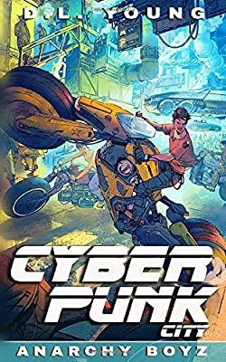 Cyberpunk City Book Two Anarchy Boyz Young D L 9781734652215 Amazon Com Books Cyberpunk City Cyberpunk Books