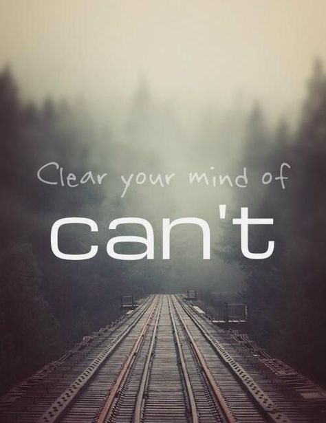 """Clear Your Mind Of Can't."""