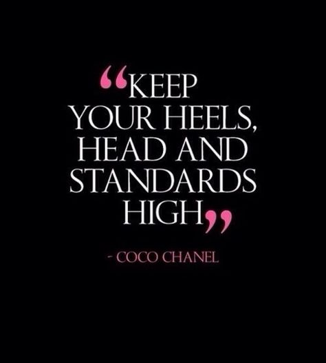 """""""Keep your heels, head and standards high""""- Coco Chanel-Absolutely love this!                                                                                                                                                      More"""