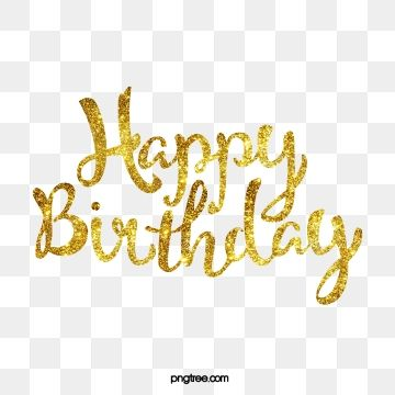 Golden Happy Birthday Birthday Clipart Golden Happy Birthday Png And Vector With Transparent Background For Free Download Happy Birthday Png Happy Birthday Font Happy Birthday Posters
