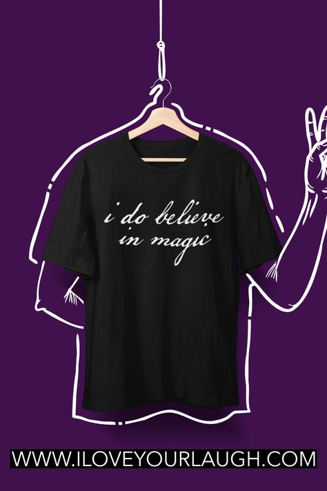 I Do Believe In Magic. Magic, like people, comes in many forms. Whether your magic is singing in the shower or the belief that clapping keeps Tinkerbell. Embrace the magic of your life by wearing our I Do Believe In Magic T-Shirt. #magic #iloveyourlaugh #lawofattraction #loa