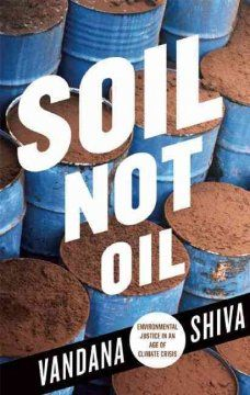 Soil not oil : environmental justice in a time of climate crisis - Vandana Shiva calls for moving beyond global fossil fuel dependency towards democracy and social justice.