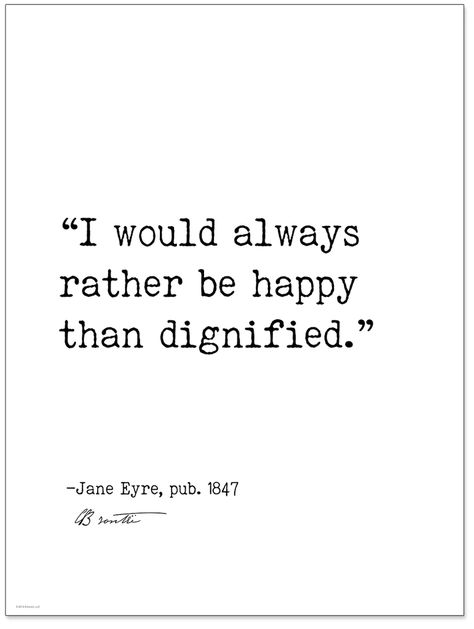 Rather Be Happy Than Dignified – Charlotte Bronte, Jane Eyre, Author Signature Literary Quote Canvas Art Print w/ Hanger for Home, Classroom, or Library - Mirror Ideas Jane Eyre Quotes, Author Quotes, Emily Bronte Quotes, Quotes From Authors, Quotes Thoughts, Words Quotes, Life Quotes, Sayings, Quotes Quotes