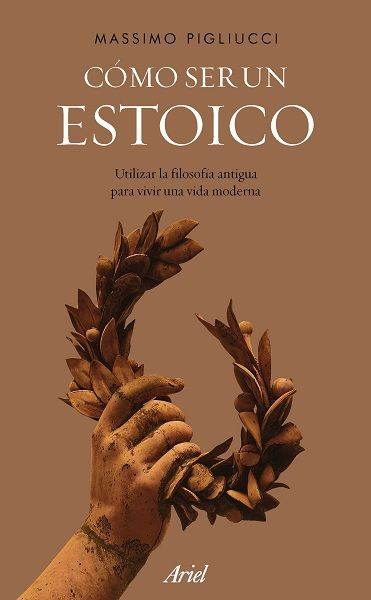 Cómo Ser Un Estoico Utilizar La Filosofía Antigua Para Vivir Una Vida Moderna De Massimo Pigliucci Libros Para Leer Libros De Leer Libros