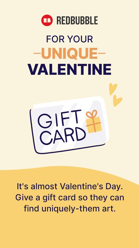 It's almost Valentine's Day. Give a gift card so they can find uniquely-them art.