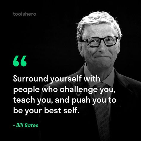 """""""Surround yourself with people who challenge you, teach you, and push you to be your best."""" ~ Bill Gates"""