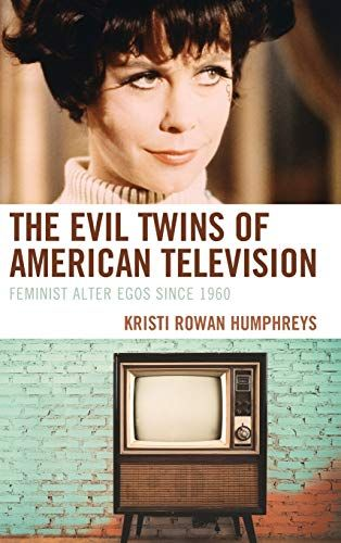 The evil twins of American television : feminist alter egos since ...
