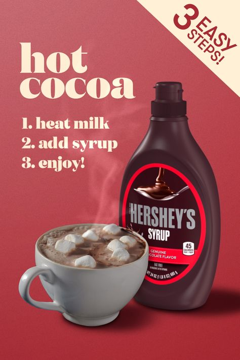 Hershey's Syrup. Hot Cocoa, in 3 easy steps.