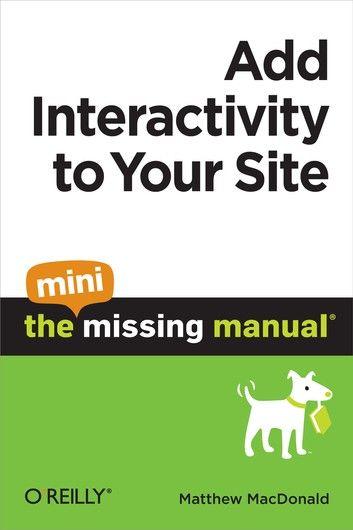 Add Interactivity To Your Site The Mini Missing Manual Ebook By Matthew Macdonald Rakuten Kobo Online Business Marketing Internet Affiliate Marketing Business Tutorial