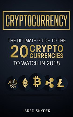 Cryptocurrency The Ultimate Guide To The 20 Cryptocurrencies To Watch In 2018 Cryptocurrency Best Cryptocurrency Best Crypto