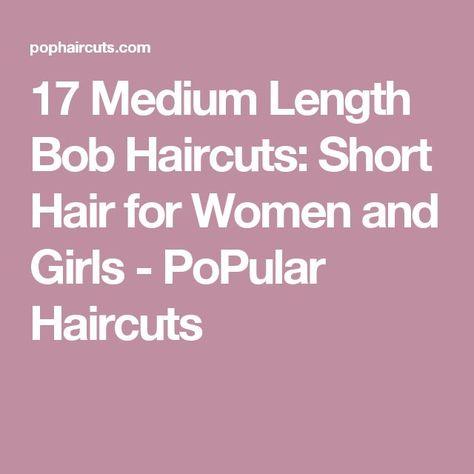 17 Mittellange Bob-Haarschnitte: Kurze Haare für Frauen und Mädchen - PoPular Haircuts #frauen #haare #haarschnitte #kurze #madchen #mittellange #popular