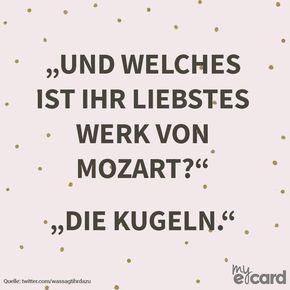 Und Welches Ist Ihr Liebstes Werk Von Mozart Die Kugeln Lustige Zitate Und Spruche Spruche Lustige Spruche
