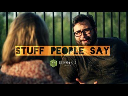 Stuff People Say | Journey Box Media