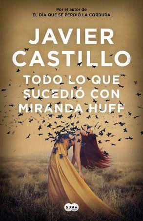 Todo Lo Que Sucedió Con Miranda Huff Everything That Happened To Miranda Huff By Javier Castillo 9781644730300 Penguinrandomhouse Com Books In 2021 Libros Books Leer