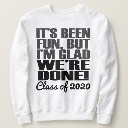 Shop It's Been Fun, Class of 2020 Graduation Seniors Sweatshirt created by cutencomfy. Personalize it with photos & text or purchase as is! Senior Graduation Quotes, Graduation Shirts, Graduation Ideas, Graduation Makeup, Graduation Invitations, College Graduation, Senior Sweatshirts, Senior Class Shirts, School Shirts
