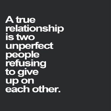 A true relationship is two unperfect people refusing to give up on each other. #marriage #relationships