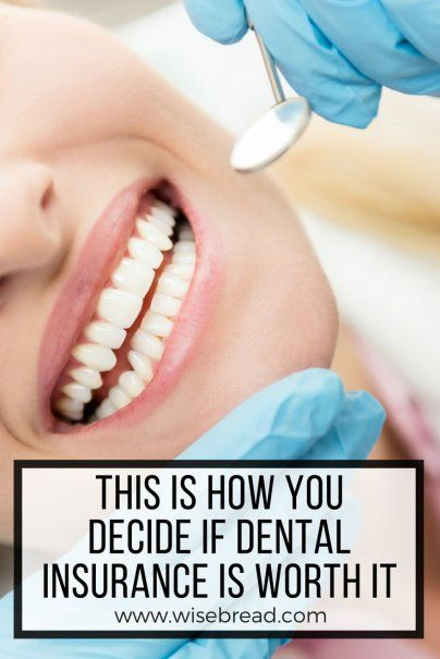 This Is How You Decide If Dental Insurance Is Worth It Health