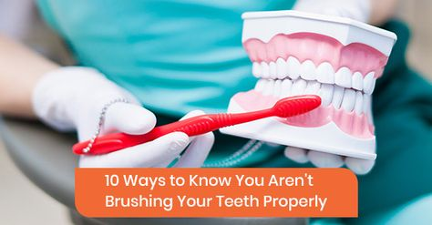 10 Ways To Know You Aren T Brushing Your Teeth Properly In 2020 Dentistry Dental Care Family Dentistry