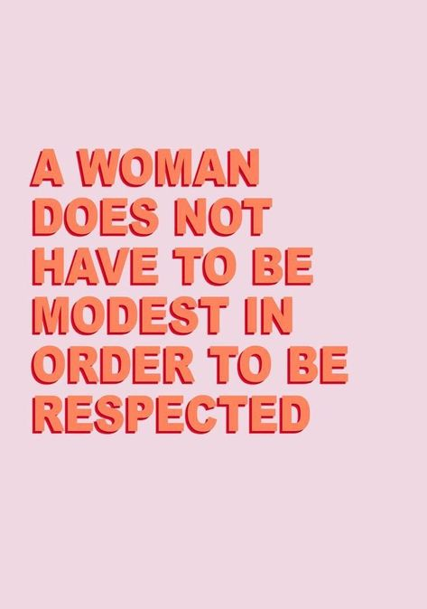 A woman does not have to be modest in order to be respected. Motivational inspirational girlboss feminist quote.