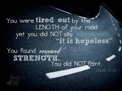 Isaiah 57:10...More at http://beliefpics.christianpost.com/