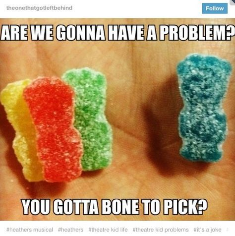 Heathers: The Musical (Sour Patch Kids Edition) (All memes and videos belong to their rightful owners. Theatre Jokes, Theatre Nerds, Musical Theatre Quotes, Broadway Quotes, Theatre Problems, Music Theater, Mean Girls, Bob Sponge, Overwatch