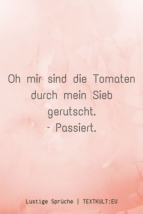 Oh mir sind die Tomaten durch mein Sieb gerutscht. Passiert: Sprüche | Quotes | Zitate | lustig | witzig | Witze | Schenkelklopfer | lachen | positiv | Motivation | Leben | lustige Sprüche | kurz | Lacher