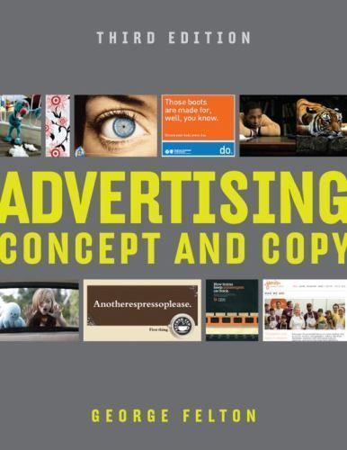 Advertising Concept And Copy Third Edition Paperback 8 5 13 George Felton Textbook Ebook Advertising Interactive Advertising Advertising