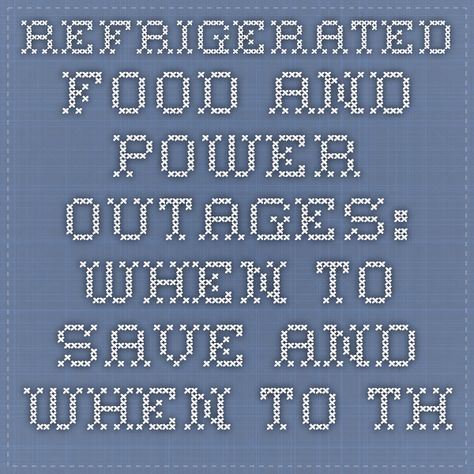 Refrigerated Food and Power Outages: When to Save and When to Throw Out   FoodSafety.gov