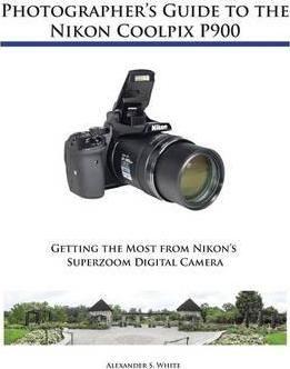 Photographer S Guide To The Nikon Coolpix P900 Pdf Download Ebook Photographer S Guide To The Nikon Coolpix P900 Photogr Nikon Coolpix P900 Nikon Coolpix Nikon