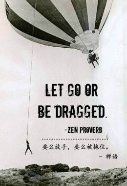 You have got to let go of what is holding you back or bringing you down!! Let Go!!