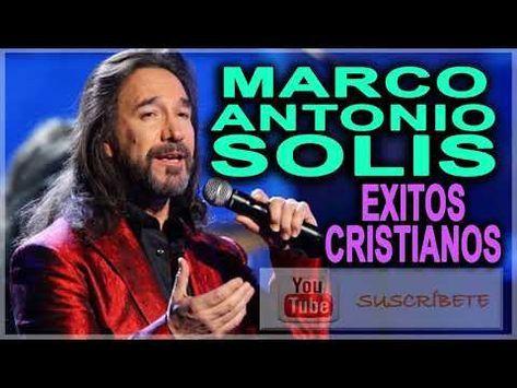 Las 10 Canciones Cristianas Más Hermosas De Marco Antonio Solis éxitos Del 201 Canciones Catolicas Letras Canciones Cristianas Letras De Canciones Cristianas