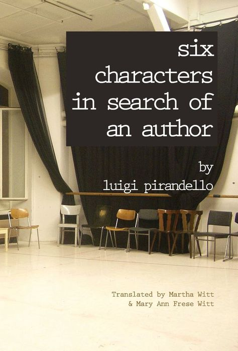 Six Characters in Search of an Author / by Luigi Pirandello ; translated by Martha Witt and Mary Ann Frese Witt ; with introduction by Mary Ann Frese Witt.