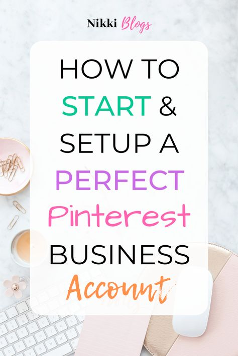 How to Start & Setup a Perfect Pinterest Business Account: Grow your Blog or Brand | Nikki Blogs