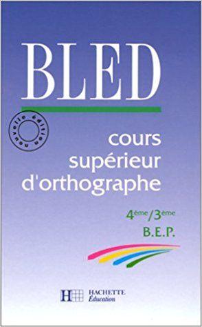 Bled Cours Superieurs D Orthographe 4e 3e Livre Eleve