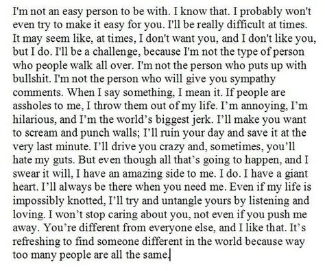 Describes me well. I'm not an easy person to be with, but I have a big heart.