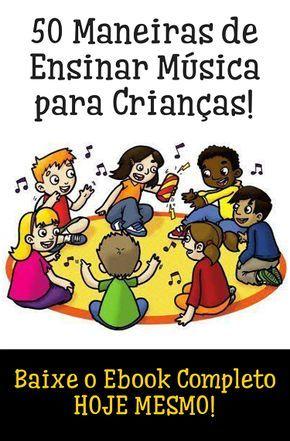 Aprenda Agora Como Ensinar Musica Na Educacao Infantil Bonus