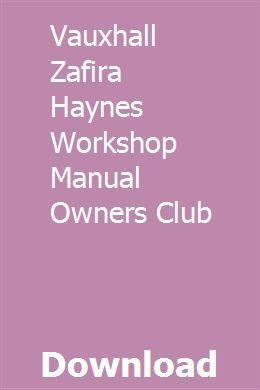 Vauxhall Zafira Haynes Workshop Manual Owners Club Design Solutions Vauxhall Marketing Method