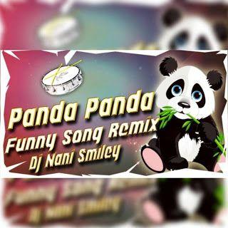 Panda Panda Funny Song Remix By Dj Nani Smiley Naa Songs Https Ift Tt 2u21svf In 2020 Panda Funny Funny Songs Dj Songs