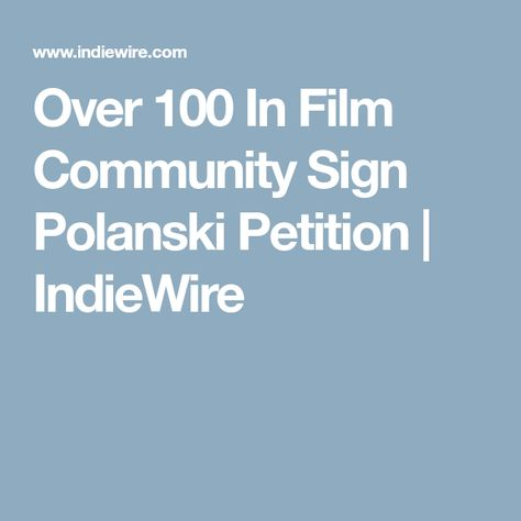 Over 100 In Film Community Sign Polanski Petition IndieWire - community petition
