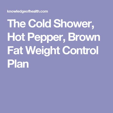 The Cold Shower, Hot Pepper, Brown Fat Weight Control Plan Diet - control plan