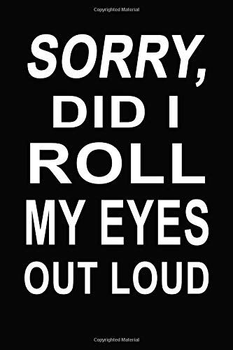 Sorry Did I Roll My Eyes Out Loud Funny Quotes 120 Page Lined