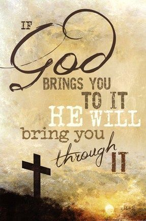 Prayers For Streng: Jesus christ is Lord: If God brings you to it he will bring you through it