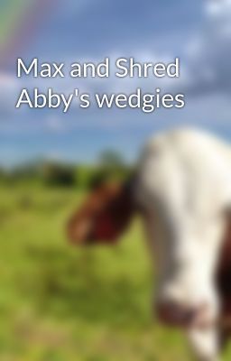 Max and Shred Abby's wedgies - Abby's wedgies part 2