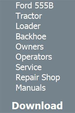 Ford 555b Tractor Loader Backhoe Owners Operators Service Repair Shop Manuals Tractor Loader Tractors Backhoe