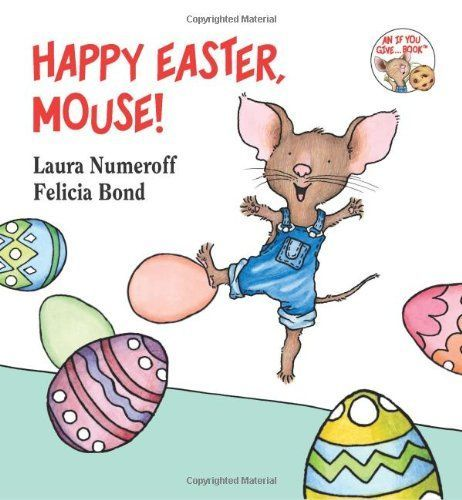 Happy Easter Mouse If You Give By Laura Numeroff 0694014222