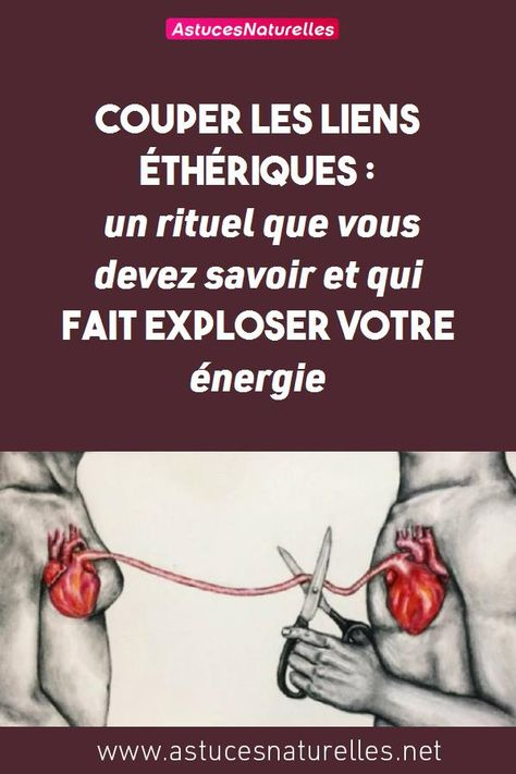 Couper les liens éthériques: un rituel que vous devez savoir et qui fait exploser votre énergie