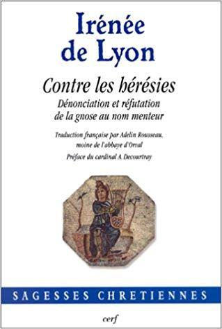 Contre Les Heresies Denonciation Et Refutation De La Gnose Au Nom Menteur Telecharger Gratuit Epu